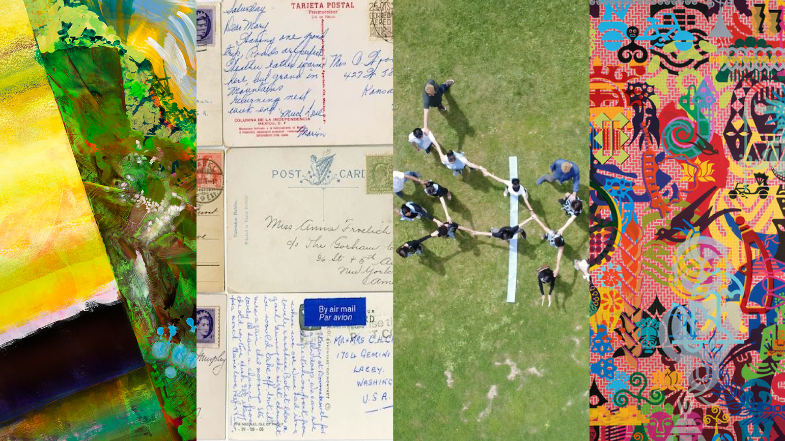 Four images: 1: abstract painting in primarily yellow and green; 2: several old postcards; 3; a group of people holding hands photographed on a lawn from above; 4: abstract painting with bright colors with many overlapping symbols